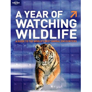 A Year of Watching Wildlife: A Guide to the World's Best Animal Encounters (BOK)