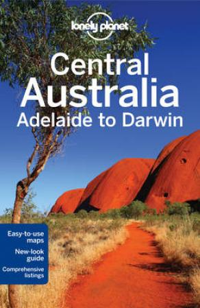 Lonely Planet Central Australia - Adelaide to Darwin (BOK)