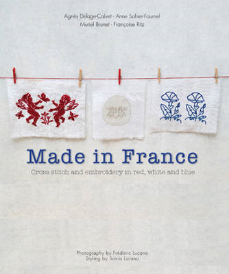Made in France: Cross-stitch and Embroidery in Red, White an (BOK)