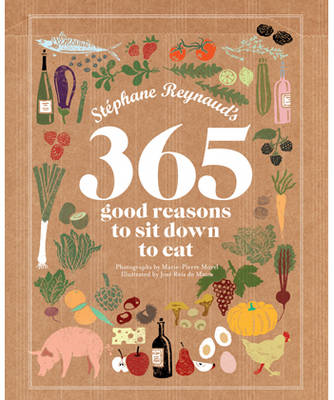 Stephane Reynaud's 365 Good Reasons to Sit Down to Eat (BOK)