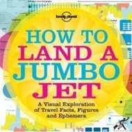How to Land a Jumbo Jet: A Visual Exploration of Travel Facts, Figures and Ephemera: No. 1 (BOK)