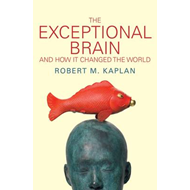 The Exceptional Brain: and How it Changed the World (BOK)