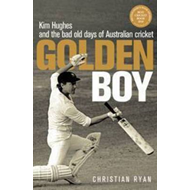 Golden Boy: Kim Hughes and the Bad Old Days of Australian Cricket (BOK)