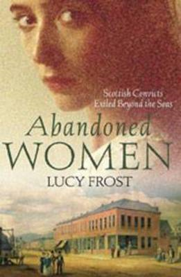 Abandoned Women: Scottish Convicts Exiled Beyond the Seas (BOK)
