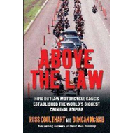 Above the Law: How Outlaw Motorcycle Gangs Established the World's Biggest Criminal Empire (BOK)