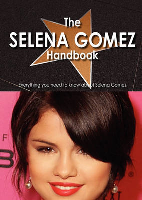 The Selena Gomez Handbook - Everything You Need to Know about Selena Gomez (BOK)