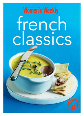 French Classics: Triple-Tested Recipes from France for the Best of French Cuisine, from Quiche to Co (BOK)