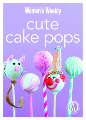 Cute Cake Pops: Triple-Tested Recipes for Quirky, Decorated, Cake Pops - Perfect for Parties (BOK)