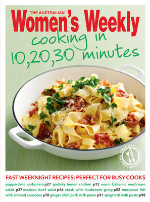 Cooking in 10, 20, 30 Minutes: Fresh, Simple, Homemade Food for Busy Weeknight Dinners (BOK)