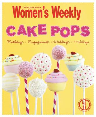 Cake Pops: Ideas and Recipes for Birthdays, Weddings, Christmas, Kids' Parties and Much More (BOK)