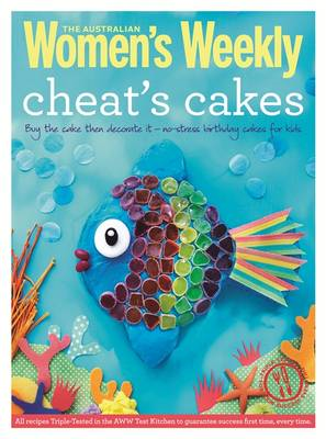 Cheat's Cakes: Shortcuts and Creative Ideas for Boys and Girls, Young and Old (BOK)