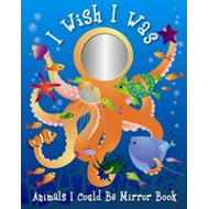 I Wish I Was Animals I Could Be Mirror (BOK)