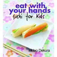 Eat with Your Hands: Sushi for Kids (BOK)