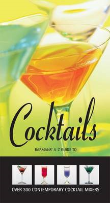 Barman's A-Z Guide to Cocktails: Over 300 Contemporary Cocktail Mixers (BOK)
