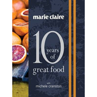 """Marie Claire: 10 Years of Great Food with Michele Cranston"" (BOK)"