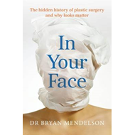 In Your Face: The Hidden History of Plastic Surgery and Why Looks Matter (BOK)