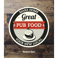 Great Pub Food: Make Home Your New Local (BOK)