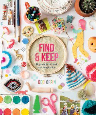 Find and Keep: 26 Projects to Spark Your Imagination (BOK)