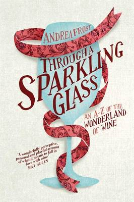 Through a Sparkling Glass: An A-Z of the Wonderland of Wine (BOK)