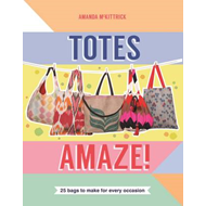 Totes Amaze!: 25 Bags to Make for Every Occasion (BOK)