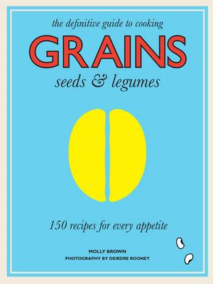 Grains - 150 Recipes for Every Appetite (BOK)
