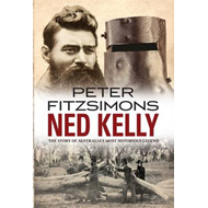 Ned Kelly: The Story of Australia's Most Notorious Legend (BOK)