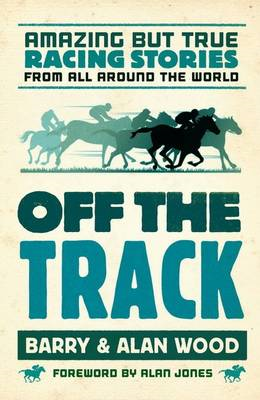 Off the Track: Amazing But True Racing Stories from All Around the World (BOK)