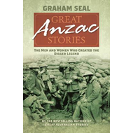 Great Anzac Stories: The Men and Women Who Created the Digger Legend (BOK)