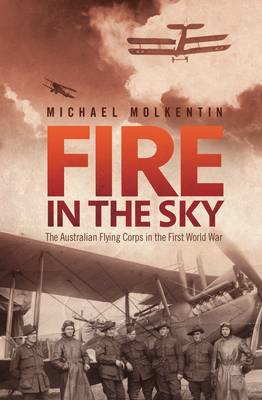 Fire in the Sky: The Australian Flying Corps in the First World War (BOK)