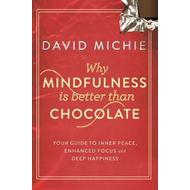 Why Mindfulness is Better Than Chocolate (BOK)