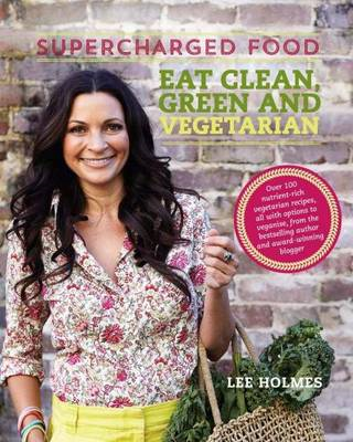Supercharged Food Eat Clean, Green and Vegetarian (BOK)