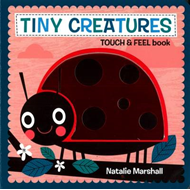 Tiny Creatures - Touch and Feel (BOK)