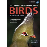 The Complete Photographic Field Guide Birds of Southern Africa: Over 2500 Images for Accurate Identi (BOK)