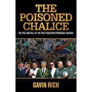 The Poisoned Chalice: The Rise and Fall of the Post-isolation Springbok Coaches (BOK)