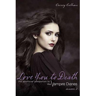 Love You to Death Season 2: The Unofficial Companion to the Vampire Diaries (BOK)