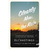 Clearly Now, the Rain: A Memoir of Love and Other Trips (BOK)