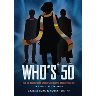 Who's 50: 50 Doctor Who Stories to Watch Before You Die - an Unofficial Companion (BOK)