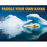 Paddle Your Own Kayak: An Illustrated Guide to the Art of Kayaking (BOK)