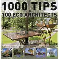 1000 Tips by 100 Eco Architects: Guidelines on Sustainable Architecture from the World's Leading Eco (BOK)