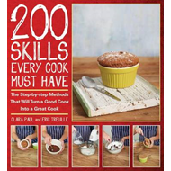 200 Skills Every Cook Must Have: The Step-By-Step Methods That Will Turn a Good Cook Into a Great Co (BOK)