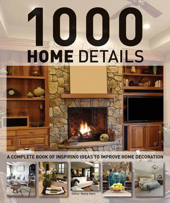 1000 Home Details: A Complete Book of Inspiring Ideas to Improve Home Decoration (BOK)