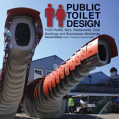 Public Toilet Design: From Hotels, Bars, Restaurants, Civic Buildings and Businesses Worldwide (BOK)