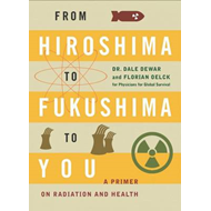 From Hiroshima to Fukushima to You: A Primer on Radiation and Health (BOK)