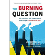The Burning Question: We Can't Burn Half the World's Oil, Coal, and Gas. So How Do We Quit? (BOK)
