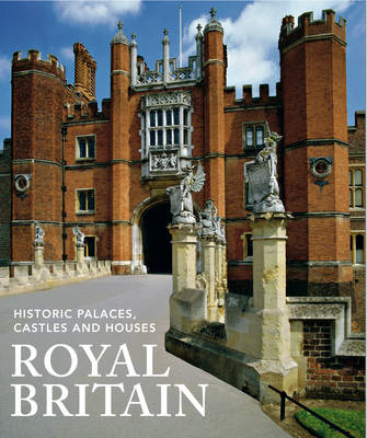 Royal Britain: Historic Palaces, Castles and Houses (BOK)