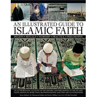 An Illustrated Guide to Islamic Faith: an Authoritative Account of the History and Philosophy of the (BOK)