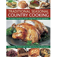 Traditional Seasonal Country Cooking: 90 Timeless Farmhouse Recipes Using Fresh, Natural Ingredients (BOK)