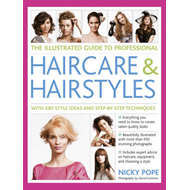 The Illustrated Guide to Professional Haircare & Hairstyles: With 280 Style Ideas and Step-by-step T (BOK)