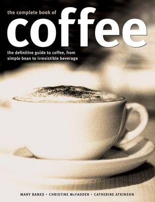 Complete Book of Coffee: The Definitive Guide to Coffee, from Humble Bean to Irresistible Beverage (BOK)