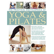 The Practical Encyclopedia of Yoga & Pilates: Features Simple Pilates and Yoga-pilates Exercises to (BOK)